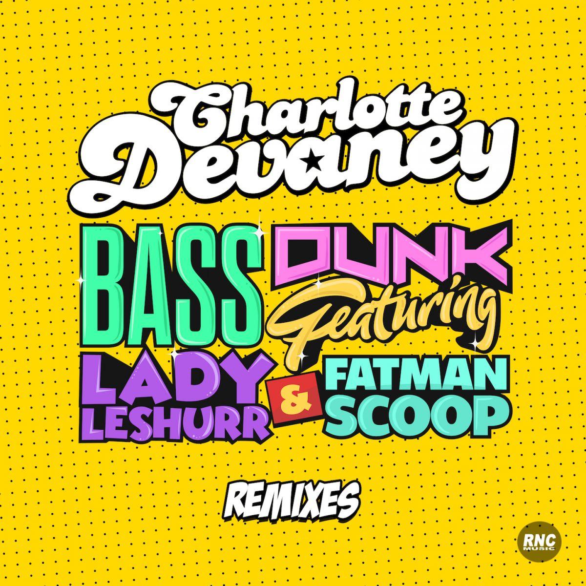 Charlotte Devaney ft  Fatman Scoop & Lady Leshurr - Bass